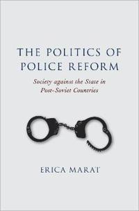 The Politics of Police Reform: Society Against the State in Post-Soviet Countries