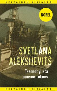 Tšernobylista nousee rukous : tulevaisuuden kronikka