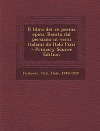 Il libro dei re poema epico. Recato dal persiano in versi italiani da Italo Pizzi - Primary Source Edition