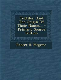 Textiles, And The Origin Of Their Names... - Primary Source Edition