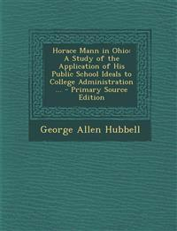 Horace Mann in Ohio: A Study of the Application of His Public School Ideals to College Administration ...