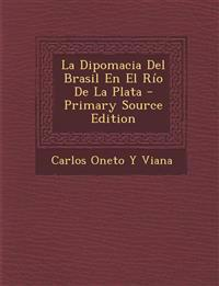 La Dipomacia Del Brasil En El Río De La Plata - Primary Source Edition