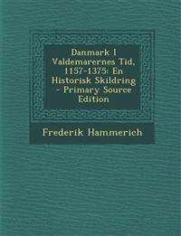 Danmark I Valdemarernes Tid, 1157-1375: En Historisk Skildring - Primary Source Edition