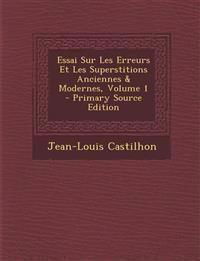 Essai Sur Les Erreurs Et Les Superstitions Anciennes & Modernes, Volume 1 - Primary Source Edition