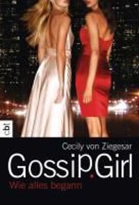 Ziegesar, C: Gossip Girl - Wie alles begann