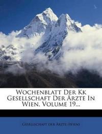 Wochenblatt Der Kk Gesellschaft Der Ärzte In Wien, Volume 19...