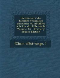 Dictionnaire Des Familles Francaises Anciennes Ou Notables a la Fin Du Xixe Siecle Volume 13