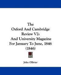 The Oxford And Cambridge Review V2: And University Magazine For January To June, 1846 (1846)