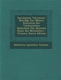 Spicilegium Vaticanum: Beitrage Zur Nahern Kenntniss Der Vatikanischen Bibliothek Fur Deutsche Poesie Des Mittelalters - Primary Source Editi