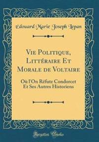 Vie Politique, Littéraire Et Morale de Voltaire