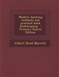 Modern Banking Methods and Practical Bank Bookkeeping - Primary Source Edition
