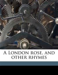 A London rose, and other rhymes