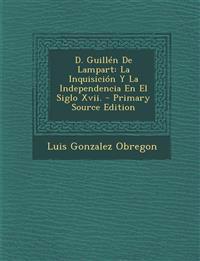 D. Guillén De Lampart: La Inquisición Y La Independencia En El Siglo Xvii.