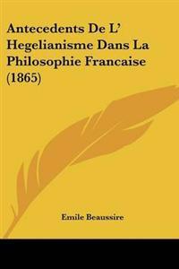 Antecedents De L' Hegelianisme Dans La Philosophie Francaise