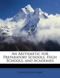 An Arithmetic for Preparatory Schools, High Schools, and Academies