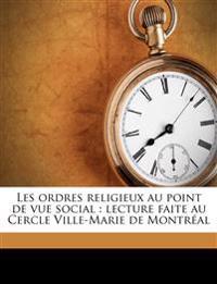 Les ordres religieux au point de vue social : lecture faite au Cercle Ville-Marie de Montréal
