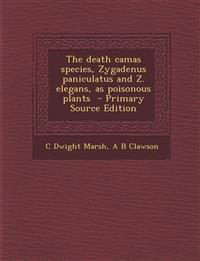 The death camas species, Zygadenus paniculatus and Z. elegans, as poisonous plants  - Primary Source Edition