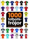 1000 fotbollströjor : från över 100 länder och 500 lag