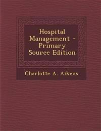 Hospital Management - Primary Source Edition
