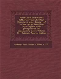 Nicene and post-Nicene Fathers of the Christian Church, A select library of : A new series translated into English with prolegomena and explanatory no