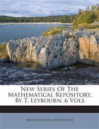 New Series Of The Mathematical Repository, By T. Leybourn. 6 Vols