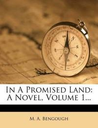 In A Promised Land: A Novel, Volume 1...