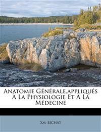 Anatomie Générale,appliqués À La Physiologie Et À La Médecine