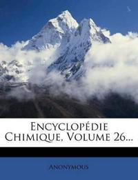 Encyclopédie Chimique, Volume 26...