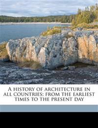 A history of architecture in all countries; from the earliest times to the present day Volume 2