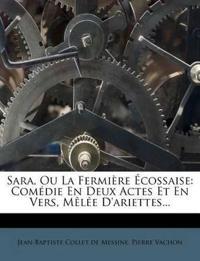 Sara, Ou La Fermière Écossaise: Comédie En Deux Actes Et En Vers, Mêlée D'ariettes...