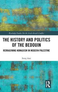 The History and Politics of the Bedouin: Reimagining Nomadism in Modern Palestine