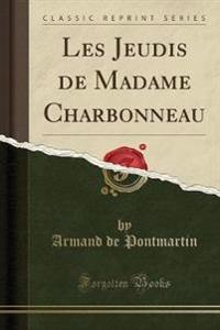 Les Jeudis de Madame Charbonneau (Classic Reprint)