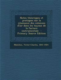 Notes théoriques et pratiques sur la résonance des colonnes d'air dans les tuyaux de la facture instrumentale