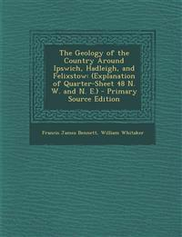 The Geology of the Country Around Ipswich, Hadleigh, and Felixstow: (Explanation of Quarter-Sheet 48 N. W. and N. E.) - Primary Source Edition