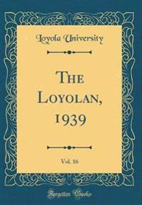 The Loyolan, 1939, Vol. 16 (Classic Reprint)
