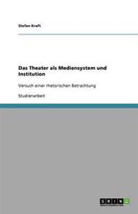 Das Theater ALS Mediensystem Und Institution