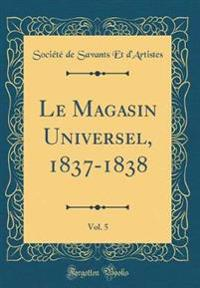 Le Magasin Universel, 1837-1838, Vol. 5 (Classic Reprint)