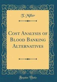 Cost Analysis of Blood Banking Alternatives (Classic Reprint)
