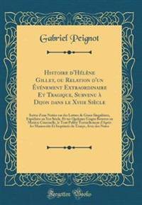 Histoire d'Hélène Gillet, ou Relation d'un Événement Extraordinaire Et Tragique, Survenu à Dijon dans le Xviie Siècle