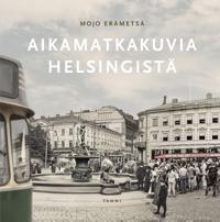Aikamatkakuvia Helsingistä