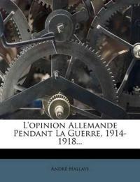 L'opinion Allemande Pendant La Guerre, 1914-1918...