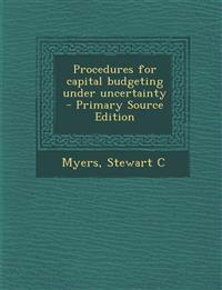 Procedures for capital budgeting under uncertainty