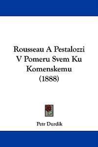 Rousseau a Pestalozzi V Pomeru Svem Ku Komenskemu