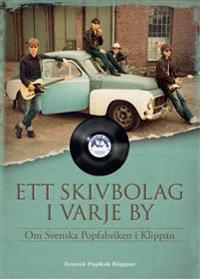 Ett skivbolag i varje by - historien om Svenska Popfabriken i Klippan