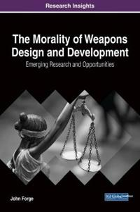 The Morality of Weapons Design and Development