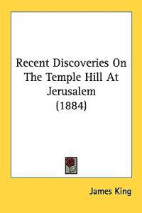 Recent Discoveries on the Temple Hill at Jerusalem