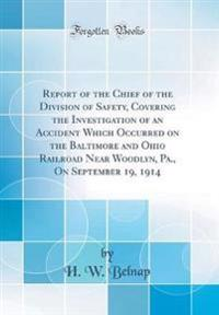 Report of the Chief of the Division of Safety, Covering the Investigation of an Accident Which Occurred on the Baltimore and Ohio Railroad Near Woodly