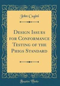 Design Issues for Conformance Testing of the Phigs Standard (Classic Reprint)