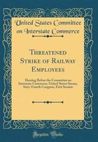 Threatened Strike of Railway Employees