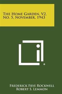 The Home Garden, V2, No. 5, November, 1943